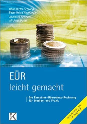 EÜR - leicht gemacht: Die Einnahme-Überschuss-Rechnung für Studium und Praxis